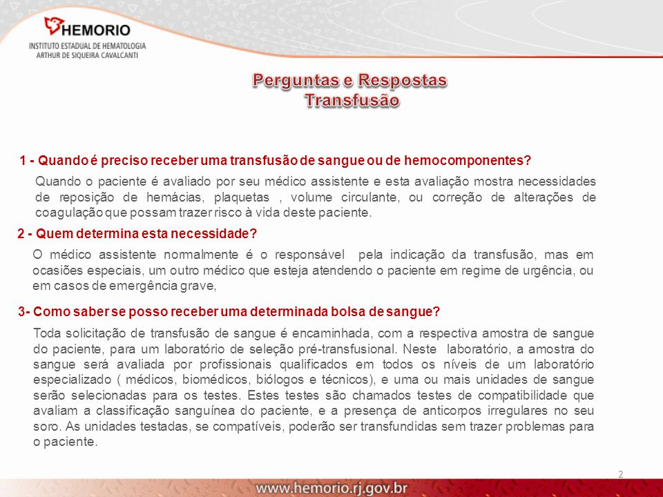 2 1 - Quando é preciso receber uma transfusão de sangue ou de hemocomponentes? Quando o paciente é avaliado por seu médico assistente e esta avaliação