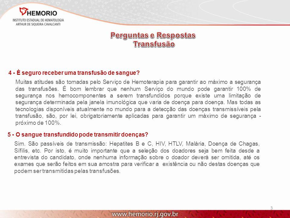 3 4 - É seguro receber uma transfusão de sangue? Muitas atitudes são tomadas pelo Serviço de Hemoterapia para garantir ao máximo a segurança das trans
