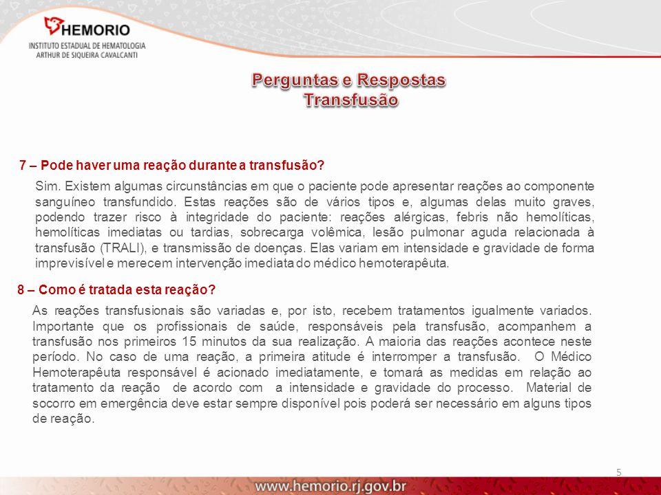 6 9 – Se houver necessidade de outra transfusão, vai haver nova reação.