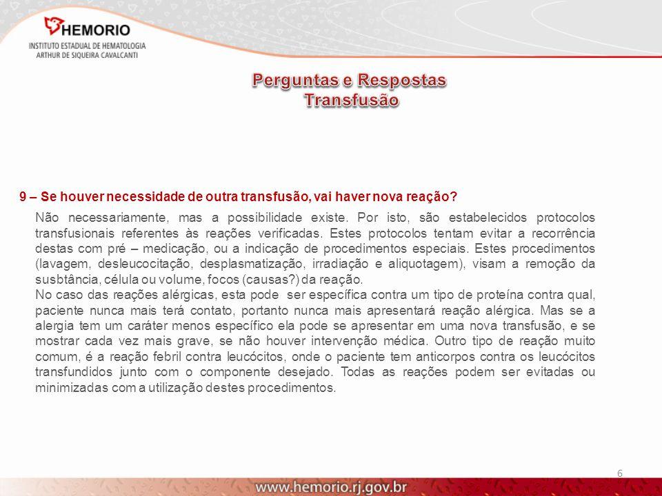 6 9 – Se houver necessidade de outra transfusão, vai haver nova reação? Não necessariamente, mas a possibilidade existe. Por isto, são estabelecidos p