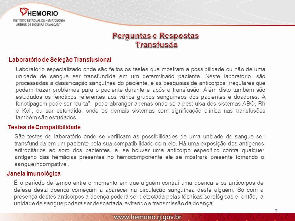 7 Laboratório de Seleção Transfusional Laboratório especializado onde são feitos os testes que mostram a possibilidade ou não de uma unidade de sangue