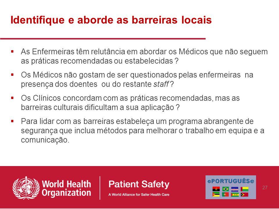 Identifique e aborde as barreiras locais  As Enfermeiras têm relutância em abordar os Médicos que não seguem as práticas recomendadas ou estabelecidas .
