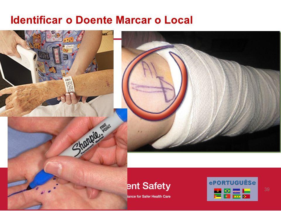 Identificar o Doente Marcar o Local 39