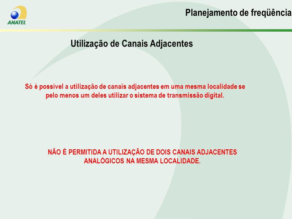 Só é possível a utilização de canais adjacentes em uma mesma localidade se pelo menos um deles utilizar o sistema de transmissão digital.