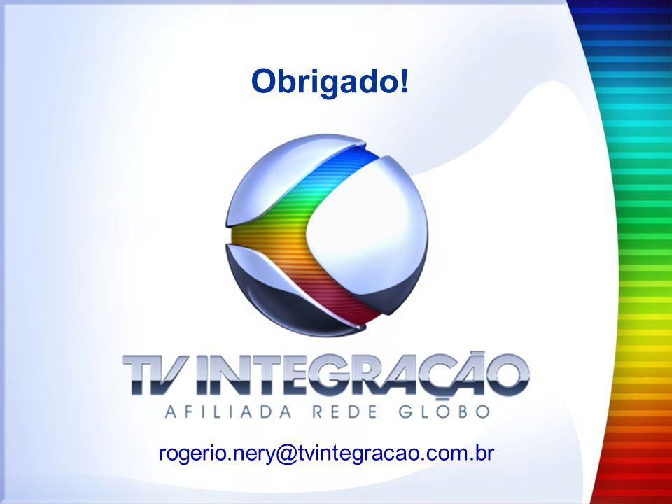Obrigado! rogerio.nery@tvintegracao.com.br