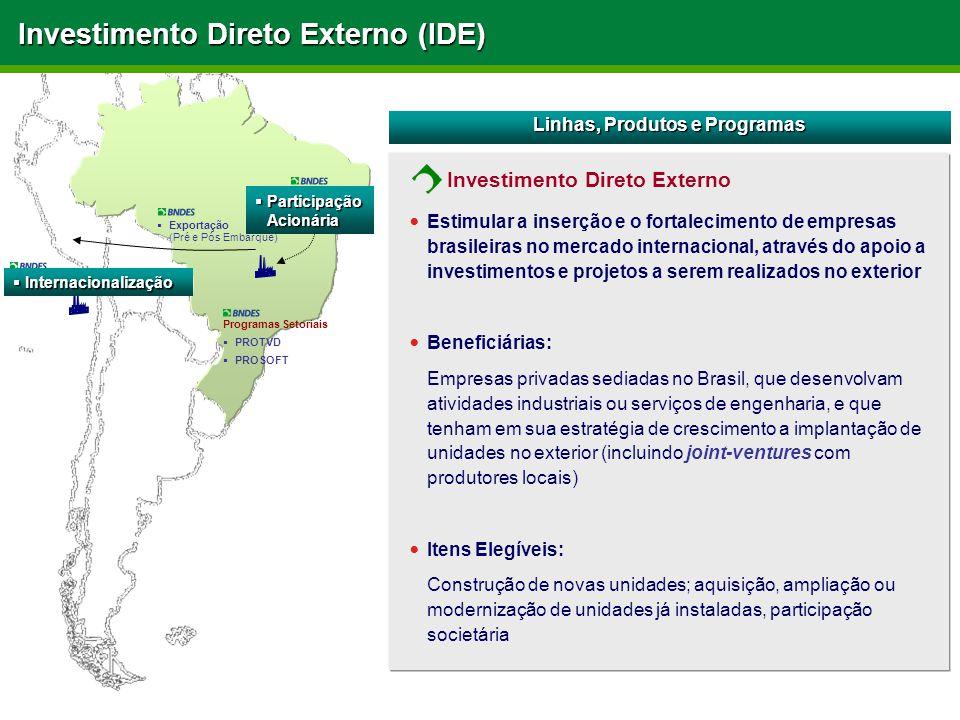 Investimento Direto Externo (IDE) Estimular a inserção e o fortalecimento de empresas brasileiras no mercado internacional, através do apoio a investi