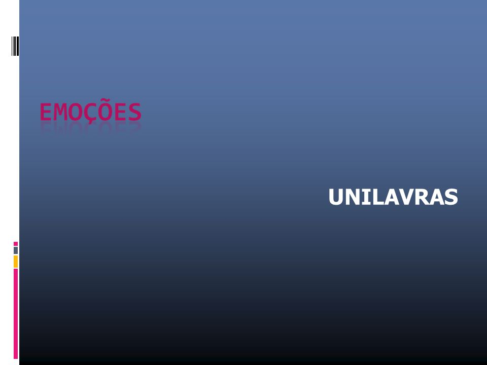 TEMA: EMO Ç ÕES UNILAVRAS (Centro Universit á rio de Lavras) (Centro Universit á rio de Lavras) Curso de Psicologia Semestre 1 º - Ano: 2012 Disciplina:Psicologia Geral Turno: Noturno – Sala :13 Professor: Heron Laiber Bonadiman