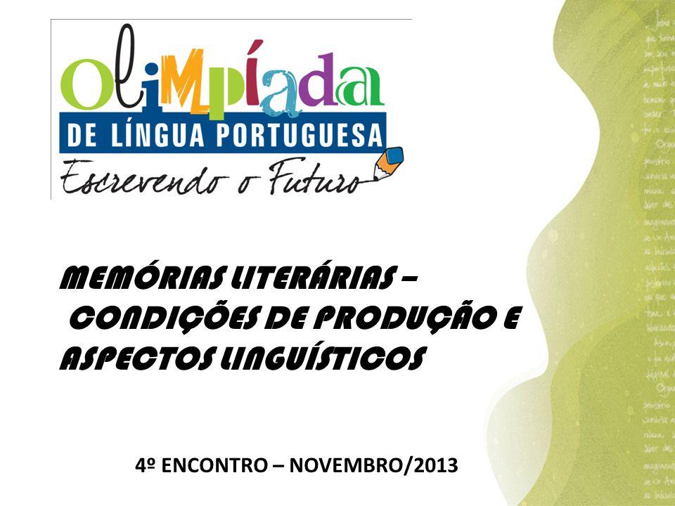 MEMÓRIAS LITERÁRIAS – CONDIÇÕES DE PRODUÇÃO E ASPECTOS LINGUÍSTICOS 4º ENCONTRO – NOVEMBRO/2013