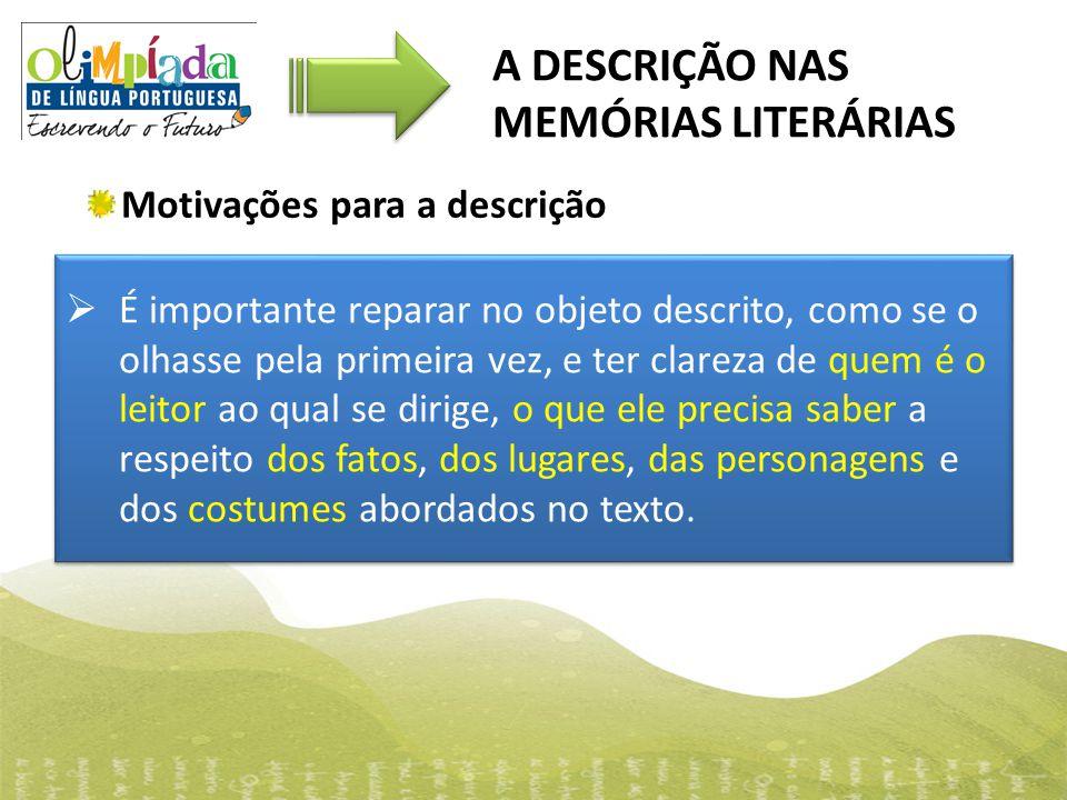 Motivações para a descrição A DESCRIÇÃO NAS MEMÓRIAS LITERÁRIAS  É importante reparar no objeto descrito, como se o olhasse pela primeira vez, e ter