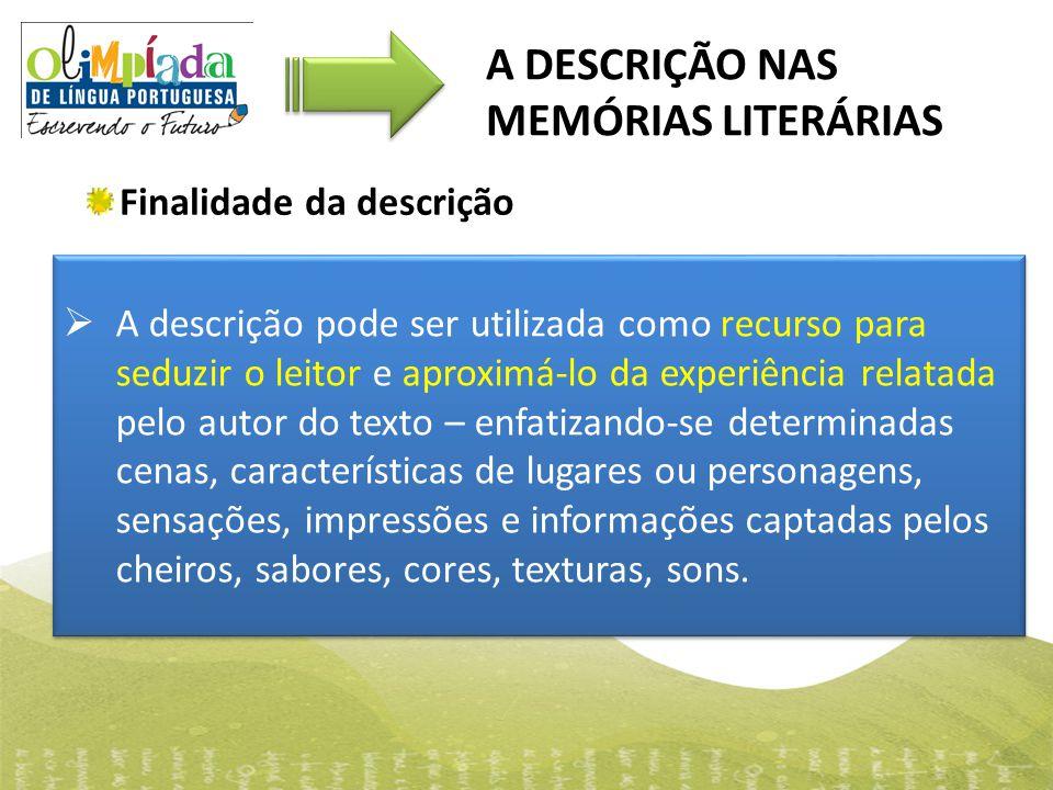 Finalidade da descrição A DESCRIÇÃO NAS MEMÓRIAS LITERÁRIAS  A descrição pode ser utilizada como recurso para seduzir o leitor e aproximá-lo da exper