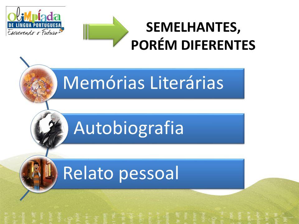 Memórias Literárias Autobiografia Relato pessoal SEMELHANTES, PORÉM DIFERENTES