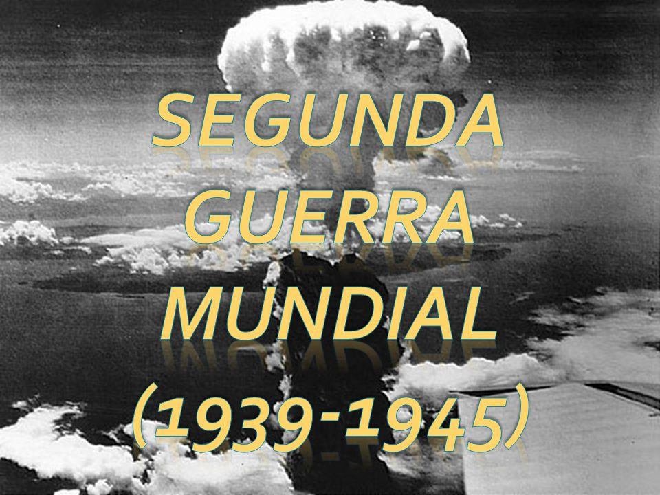 Conflito militar global entre 1939 a 1945 Envolveu a maioria das nações do mundo - (incluindo todas as grandes potências).