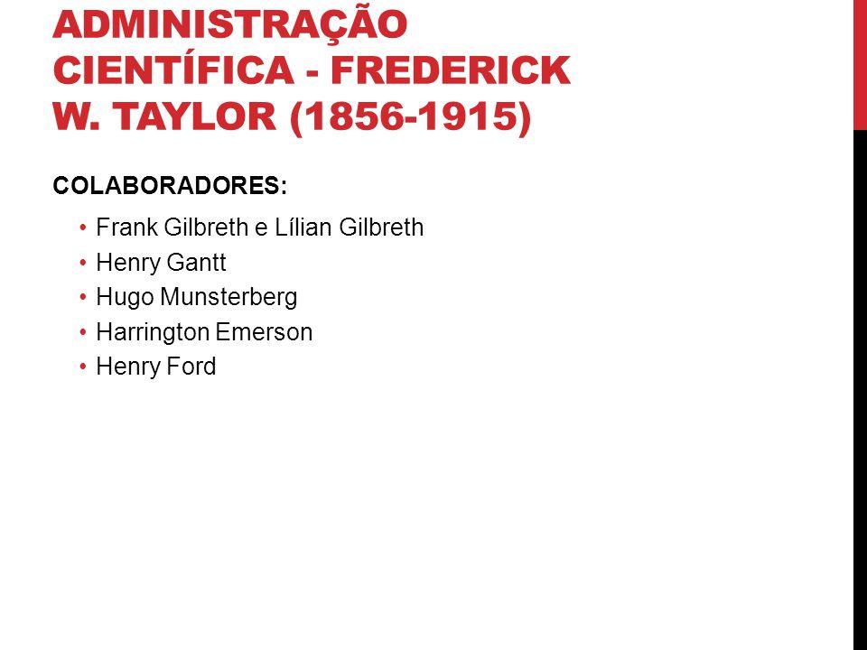 ADMINISTRAÇÃO CIENTÍFICA - FREDERICK W. TAYLOR (1856-1915) COLABORADORES: Frank Gilbreth e Lílian Gilbreth Henry Gantt Hugo Munsterberg Harrington Eme