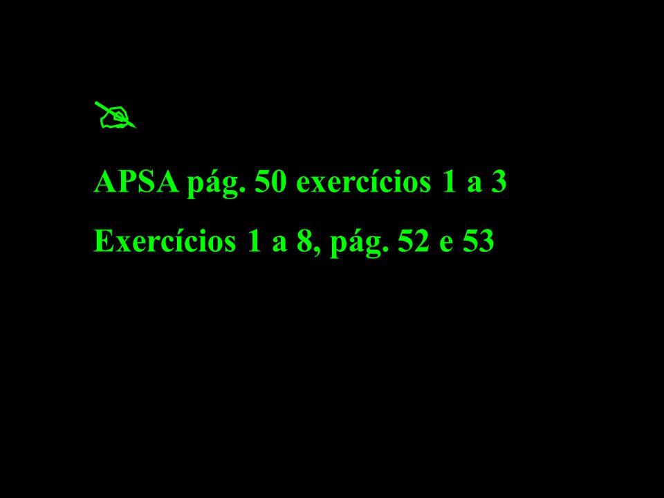  APSA pág. 50 exercícios 1 a 3 Exercícios 1 a 8, pág. 52 e 53