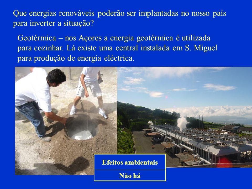 Que energias renováveis poderão ser implantadas no nosso país para inverter a situação? Geotérmica – nos Açores a energia geotérmica é utilizada para