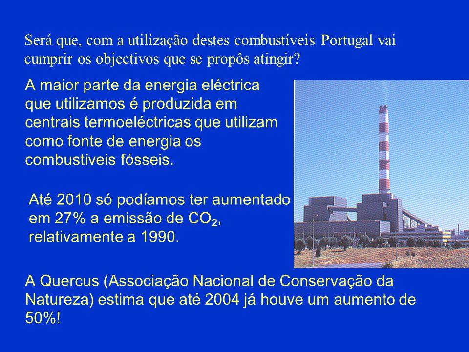 Será que, com a utilização destes combustíveis Portugal vai cumprir os objectivos que se propôs atingir? Até 2010 só podíamos ter aumentado em 27% a e