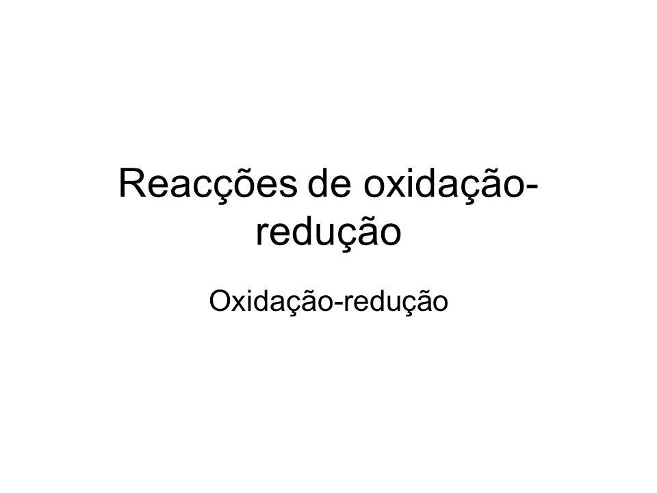 Reacções de oxidação- redução Oxidação-redução