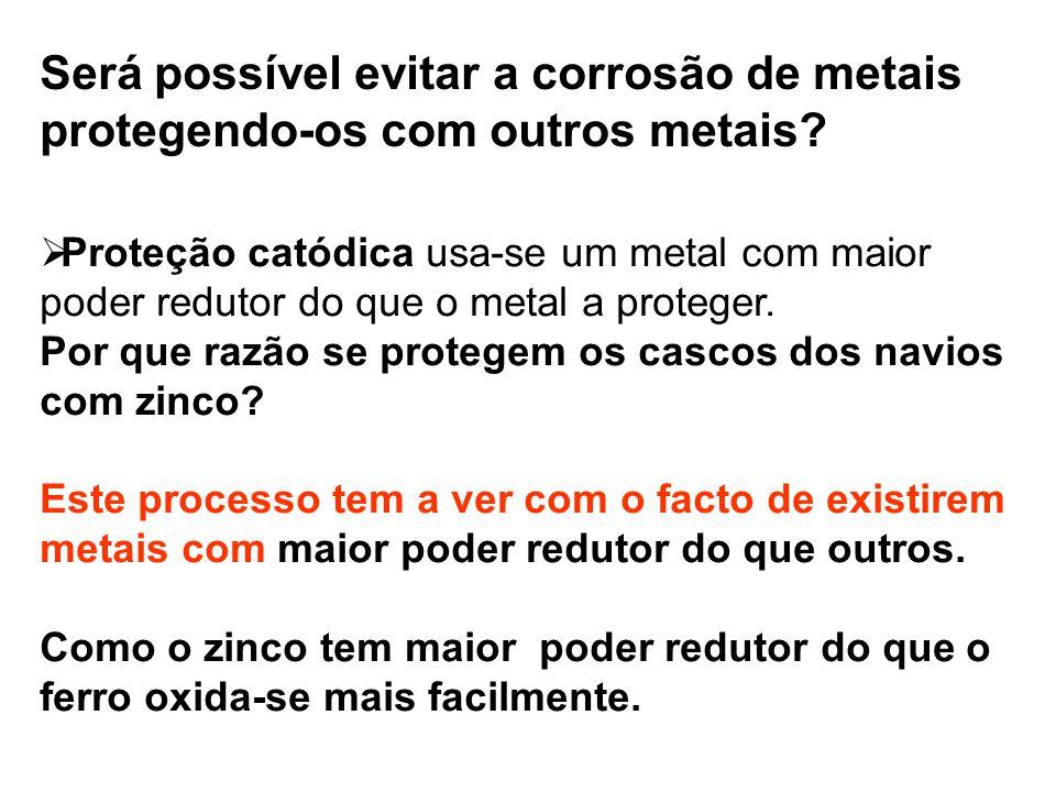 Será possível evitar a corrosão de metais protegendo-os com outros metais?  Proteção catódica usa-se um metal com maior poder redutor do que o metal