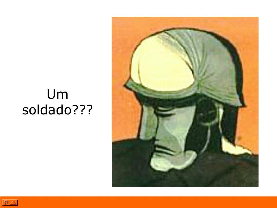 Um soldado???