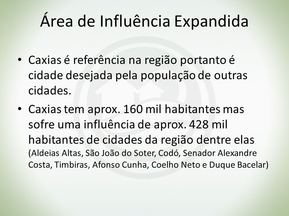 Área de Influência Expandida Caxias é referência na região portanto é cidade desejada pela população de outras cidades. Caxias tem aprox. 160 mil habi