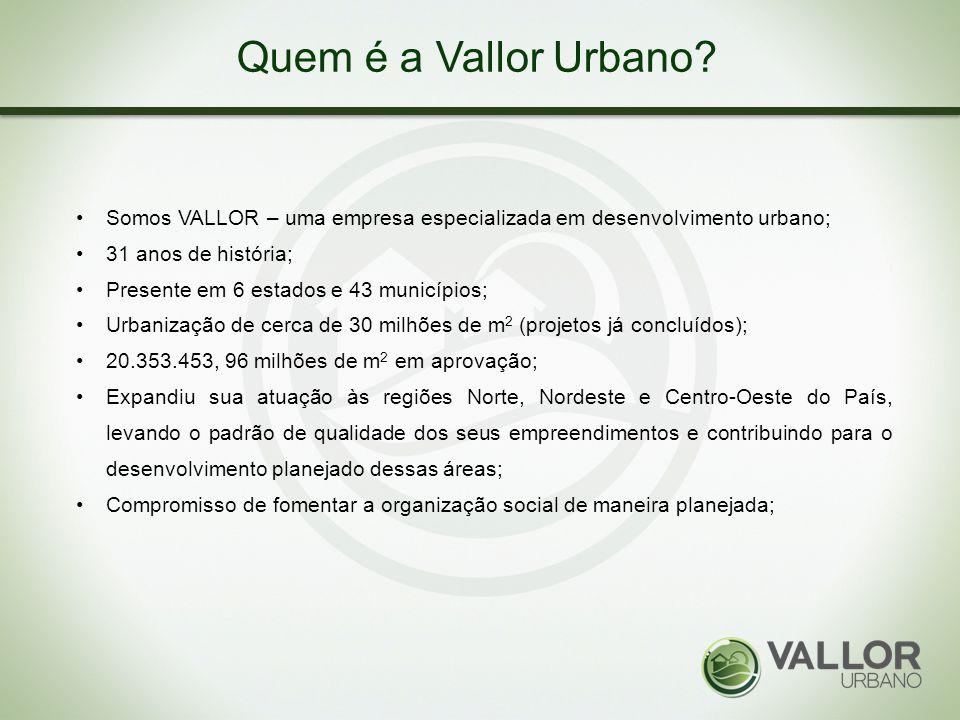 Quem é a Vallor Urbano? Somos VALLOR – uma empresa especializada em desenvolvimento urbano; 31 anos de história; Presente em 6 estados e 43 municípios