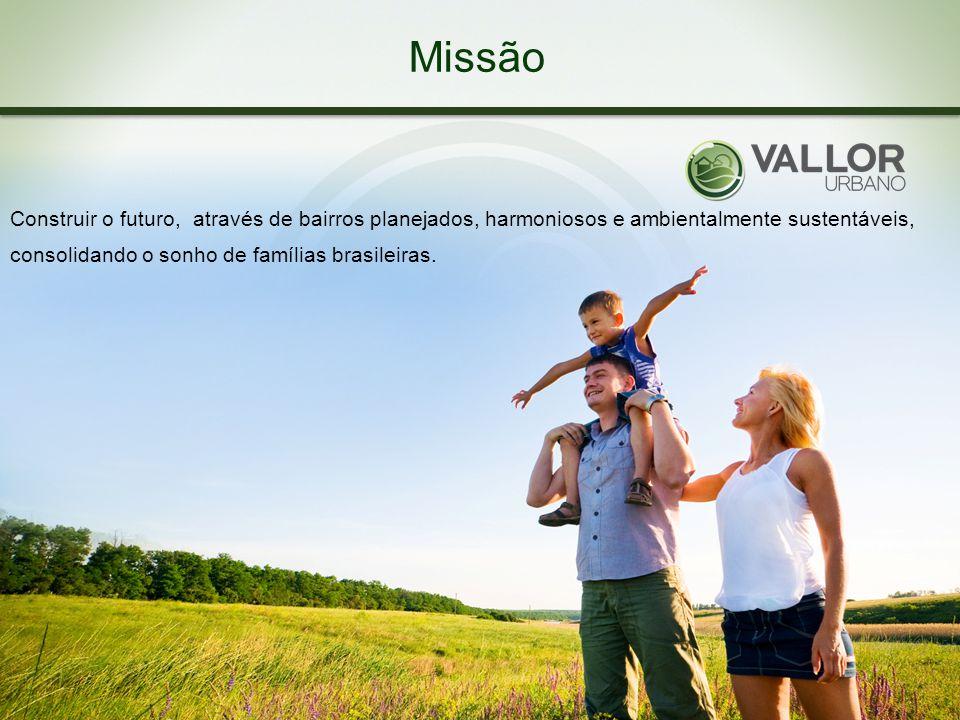 Missão Construir o futuro, através de bairros planejados, harmoniosos e ambientalmente sustentáveis, consolidando o sonho de famílias brasileiras.