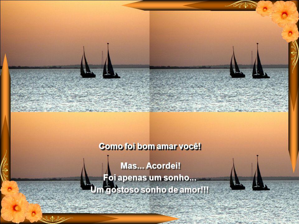 Navegamos pelas ondas entrelaçados, Navegamos pelas ondas entrelaçados, falamos ao imenso mar do nosso amor...