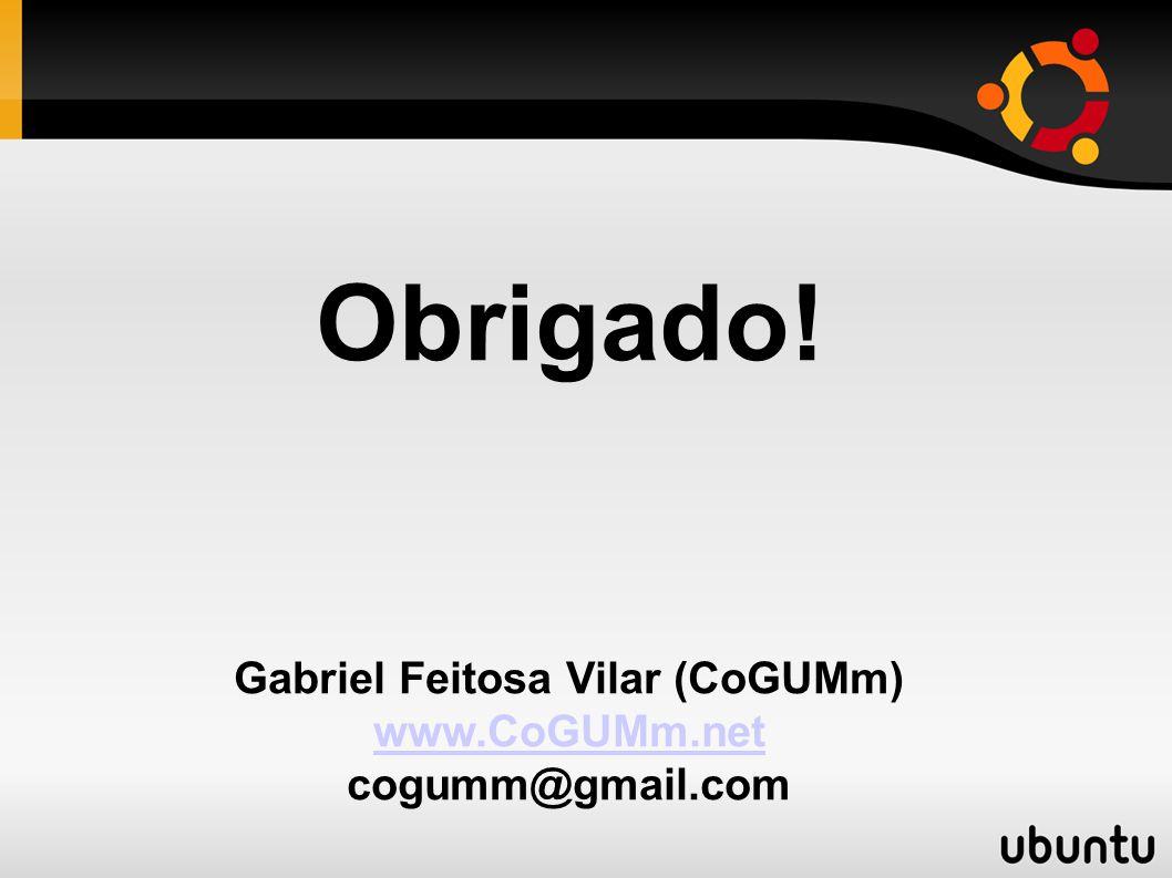 Obrigado! Gabriel Feitosa Vilar (CoGUMm) www.CoGUMm.net cogumm@gmail.com