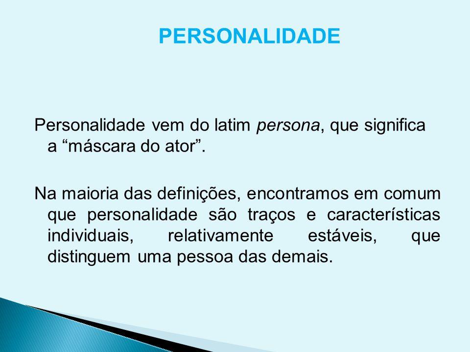 """PERSONALIDADE Personalidade vem do latim persona, que significa a """"máscara do ator"""". Na maioria das definições, encontramos em comum que personalidade"""