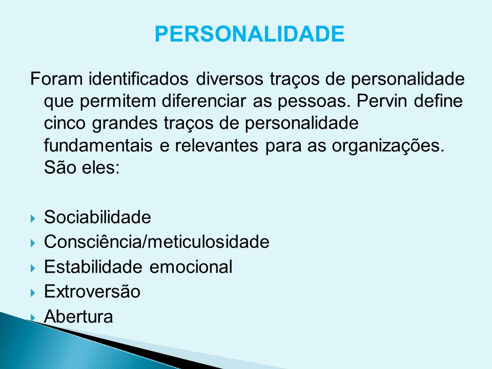 Foram identificados diversos traços de personalidade que permitem diferenciar as pessoas. Pervin define cinco grandes traços de personalidade fundamen