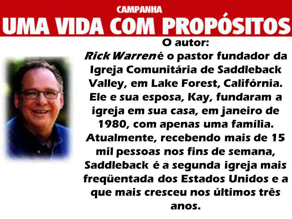 O autor: Rick Warren é o pastor fundador da Igreja Comunitária de Saddleback Valley, em Lake Forest, Califórnia. Ele e sua esposa, Kay, fundaram a igr