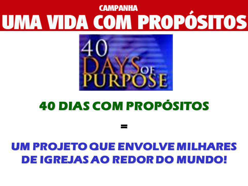 40 DIAS COM PROPÓSITOS = UM PROJETO QUE ENVOLVE MILHARES DE IGREJAS AO REDOR DO MUNDO!