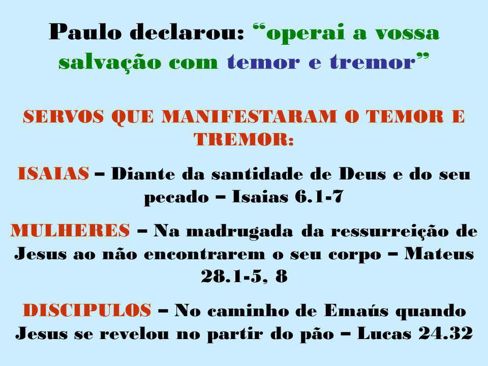 """Paulo declarou: """"operai a vossa salvação com temor e tremor"""" SERVOS QUE MANIFESTARAM O TEMOR E TREMOR: ISAIAS – Diante da santidade de Deus e do seu p"""