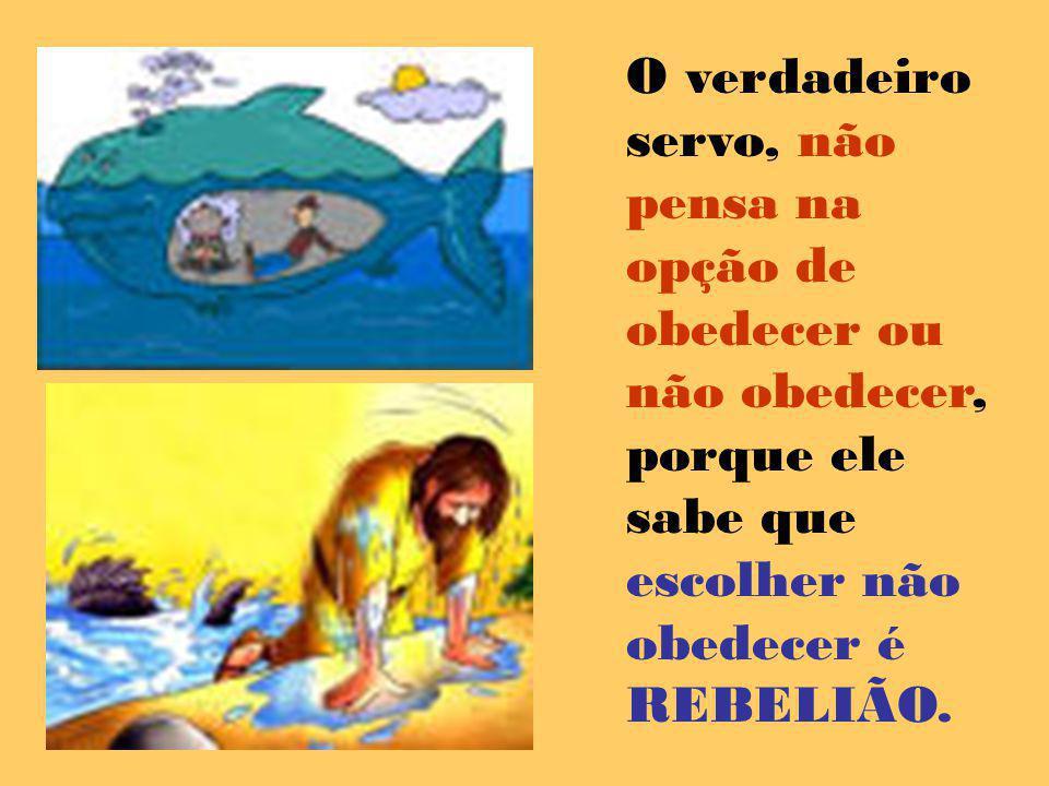 O verdadeiro servo, não pensa na opção de obedecer ou não obedecer, porque ele sabe que escolher não obedecer é REBELIÃO.