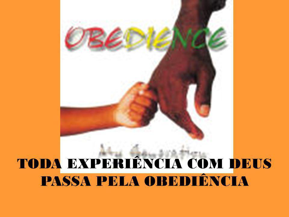 TODA EXPERIÊNCIA COM DEUS PASSA PELA OBEDIÊNCIA