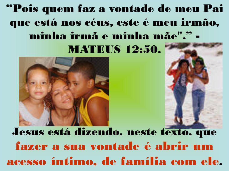 """""""Pois quem faz a vontade de meu Pai que está nos céus, este é meu irmão, minha irmã e minha mãe"""
