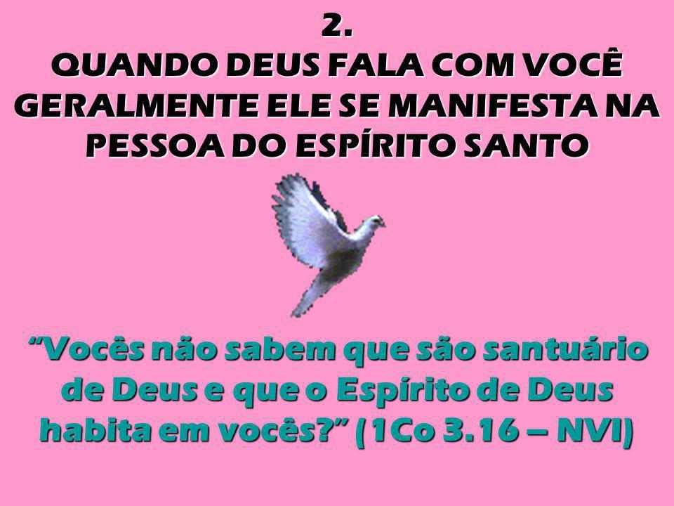"""2. QUANDO DEUS FALA COM VOCÊ GERALMENTE ELE SE MANIFESTA NA PESSOA DO ESPÍRITO SANTO """"Vocês não sabem que são santuário de Deus e que o Espírito de De"""