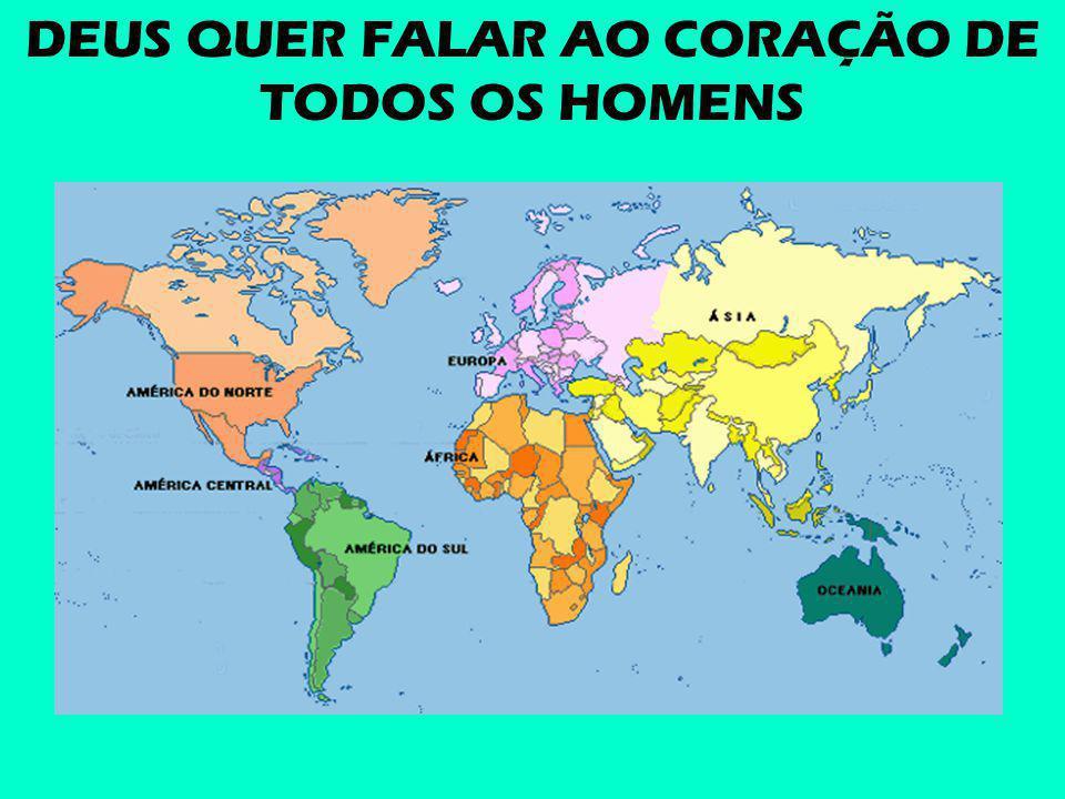 DEUS QUER FALAR AO CORAÇÃO DE TODOS OS HOMENS