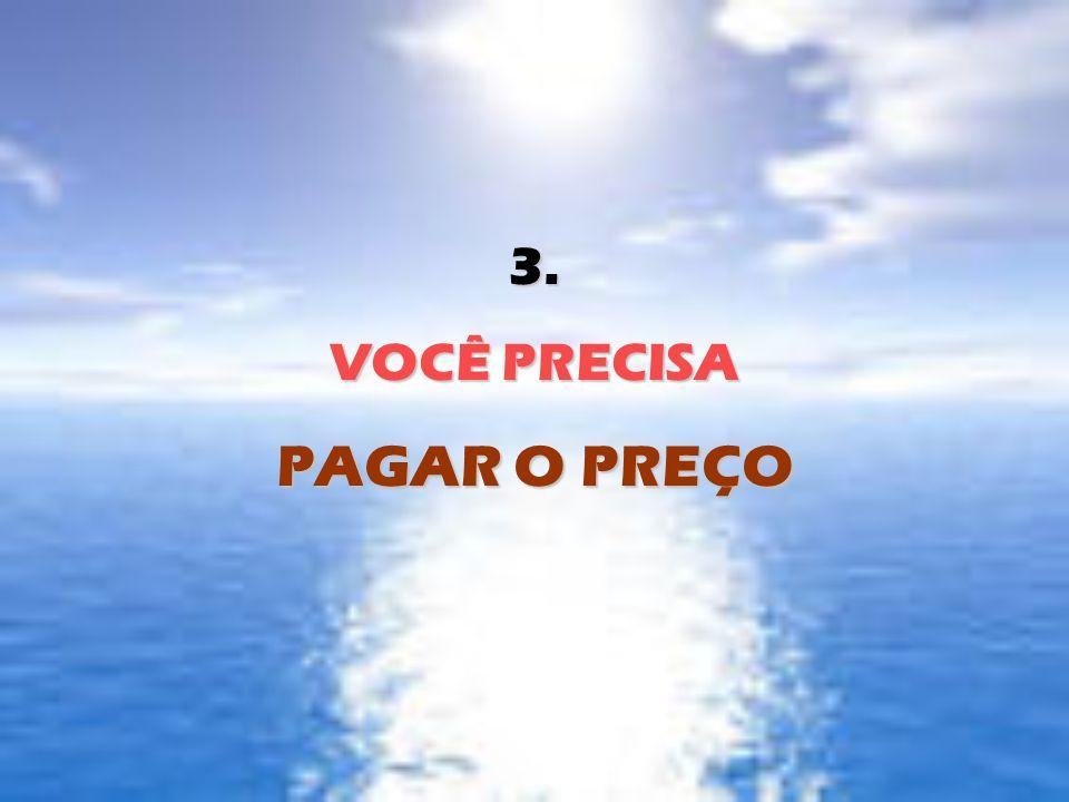 3. VOCÊ PRECISA PAGAR O PREÇO