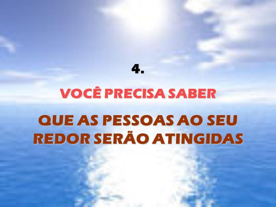 4. VOCÊ PRECISA SABER QUE AS PESSOAS AO SEU REDOR SERÃO ATINGIDAS