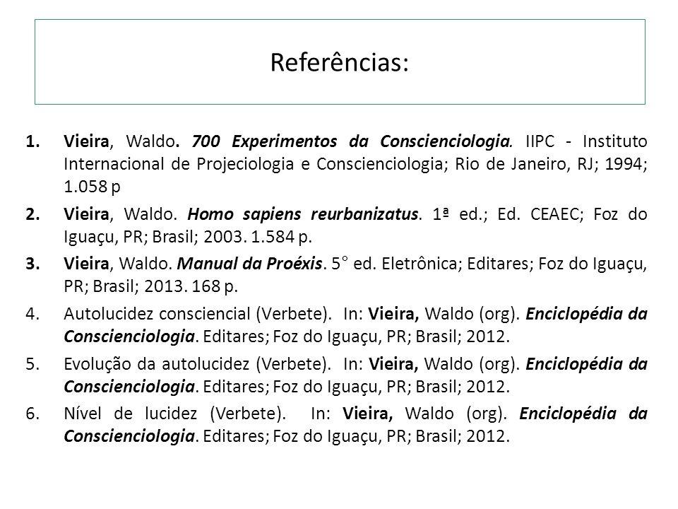 Referências: 1.Vieira, Waldo. 700 Experimentos da Conscienciologia. IIPC - Instituto Internacional de Projeciologia e Conscienciologia; Rio de Janeiro