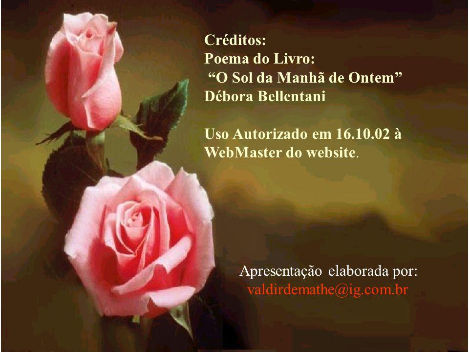 Créditos: Poema do Livro: O Sol da Manhã de Ontem Débora Bellentani Uso Autorizado em 16.10.02 à WebMaster do website.