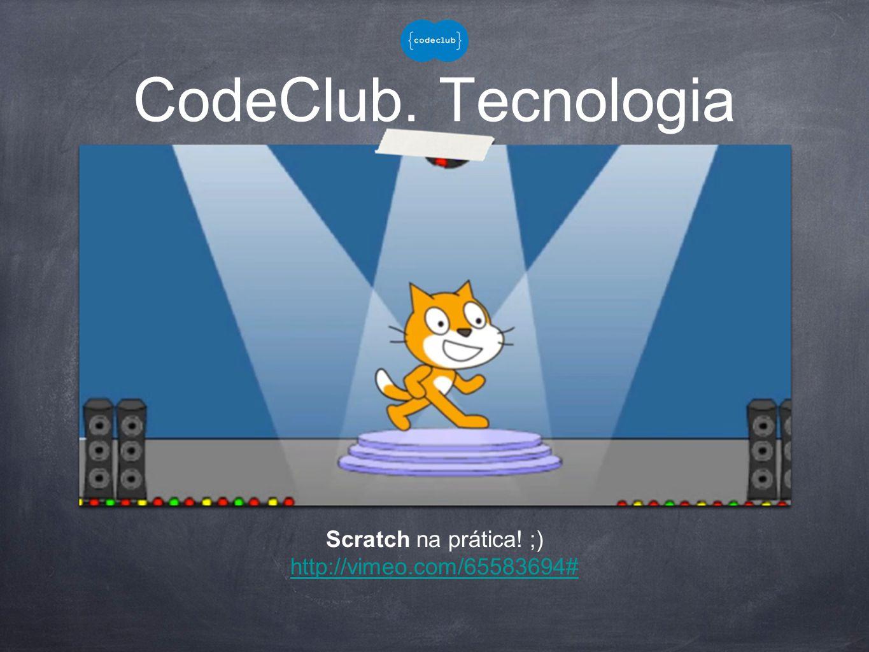 CodeClub. Tecnologia Scratch na prática! ;) http://vimeo.com/65583694#