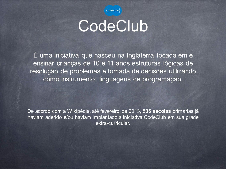 CodeClub De acordo com a Wikipédia, até fevereiro de 2013, 535 escolas primárias já haviam aderido e/ou haviam implantado a iniciativa CodeClub em sua grade extra-curricular.