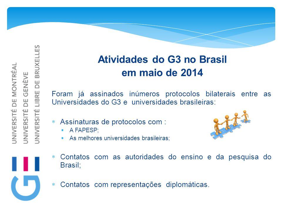 Atividades do G3 no Brasil em maio de 2014 Foram já assinados inúmeros protocolos bilaterais entre as Universidades do G3 e universidades brasileiras:  Assinaturas de protocolos com :  A FAPESP;  As melhores universidades brasileiras;  Contatos com as autoridades do ensino e da pesquisa do Brasil;  Contatos com representações diplomáticas.