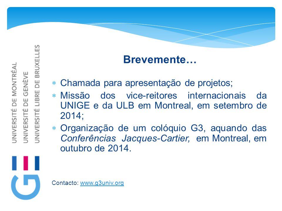 Brevemente…  Chamada para apresentação de projetos;  Missão dos vice-reitores internacionais da UNIGE e da ULB em Montreal, em setembro de 2014;  Organização de um colóquio G3, aquando das Conferências Jacques-Cartier, em Montreal, em outubro de 2014.