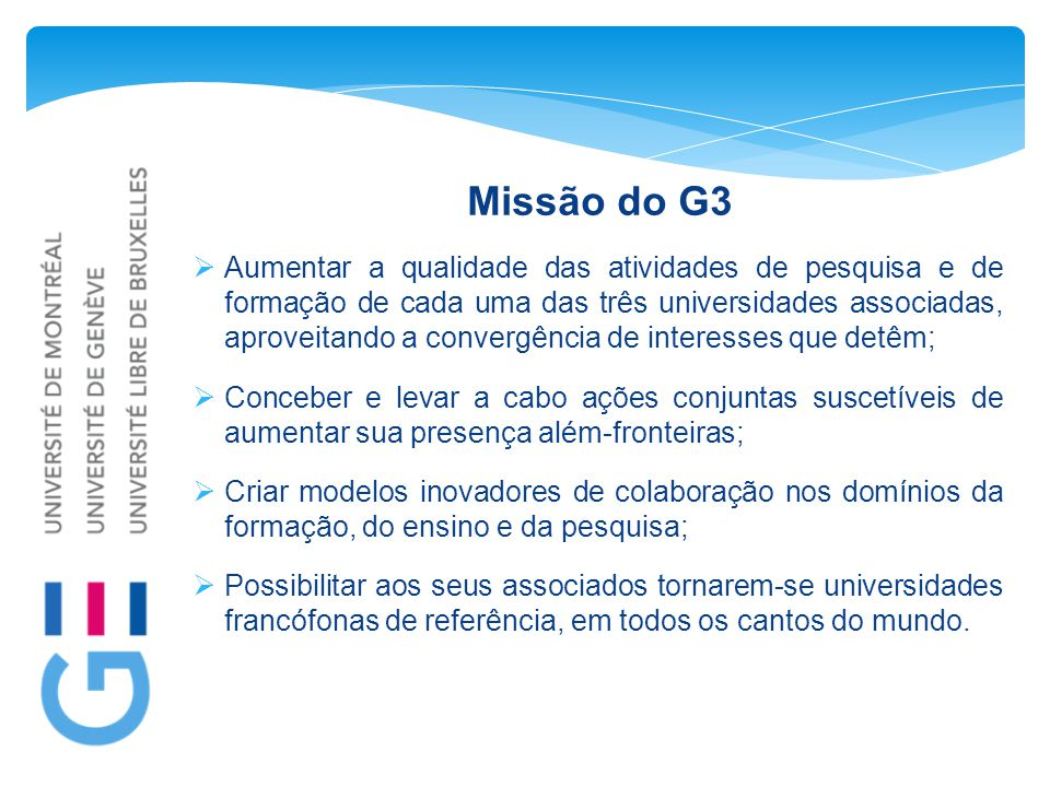 Missão do G3  Aumentar a qualidade das atividades de pesquisa e de formação de cada uma das três universidades associadas, aproveitando a convergênci