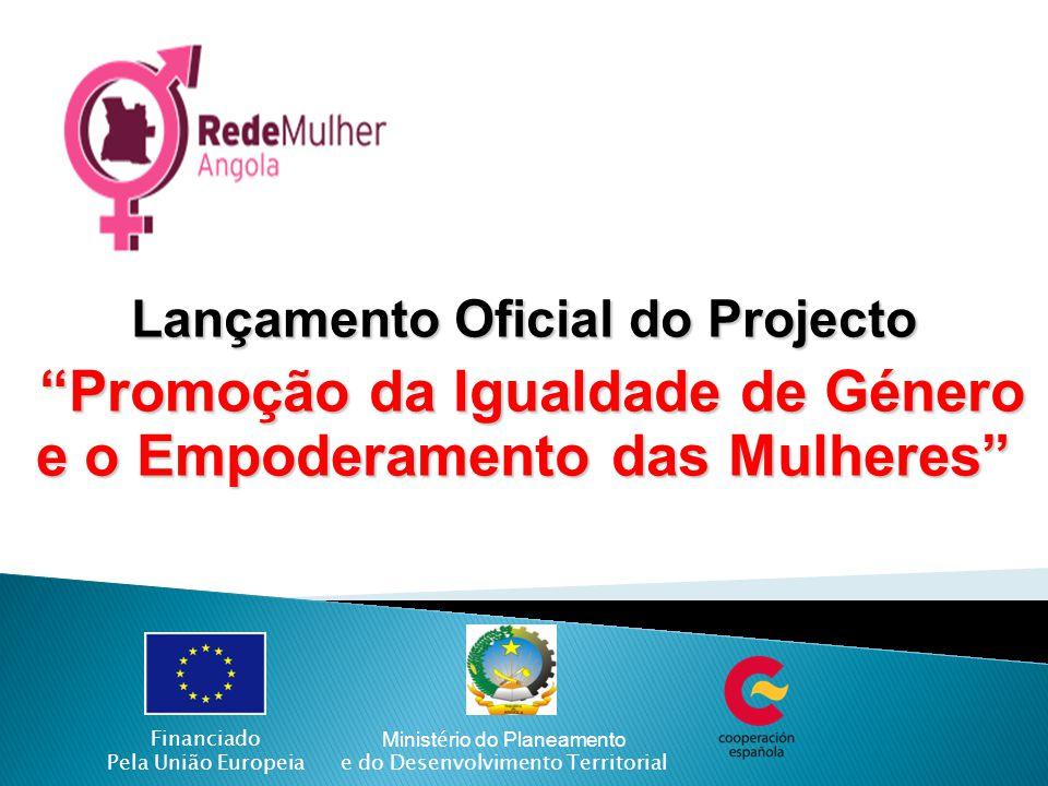 """Lançamento Oficial do Projecto """"Promoção da Igualdade de Género e o Empoderamento das Mulheres"""" """"Promoção da Igualdade de Género e o Empoderamento das"""
