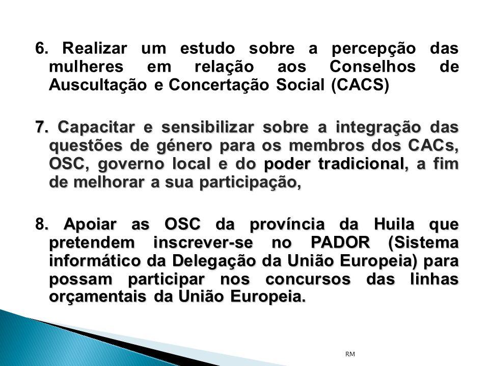 6. Realizar um estudo sobre a percepção das mulheres em relação aos Conselhos de Auscultação e Concertação Social (CACS) 7. Capacitar e sensibilizar s