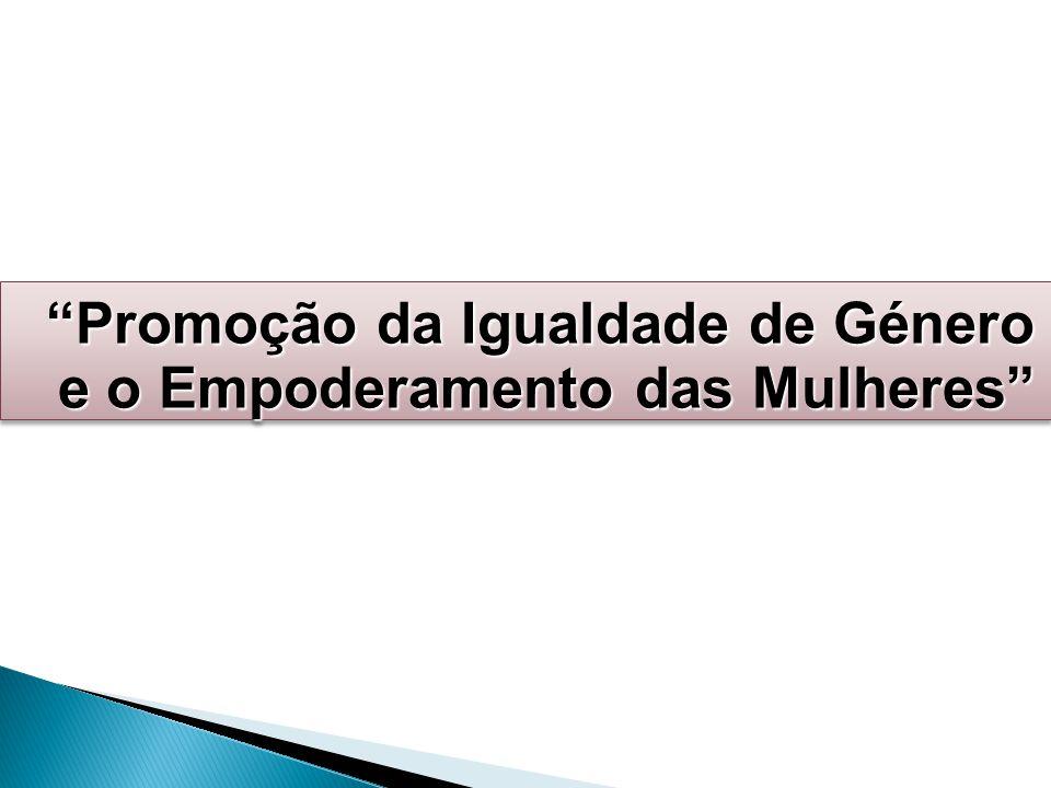 """""""Promoção da Igualdade de Género e o Empoderamento das Mulheres"""" """"Promoção da Igualdade de Género e o Empoderamento das Mulheres"""""""